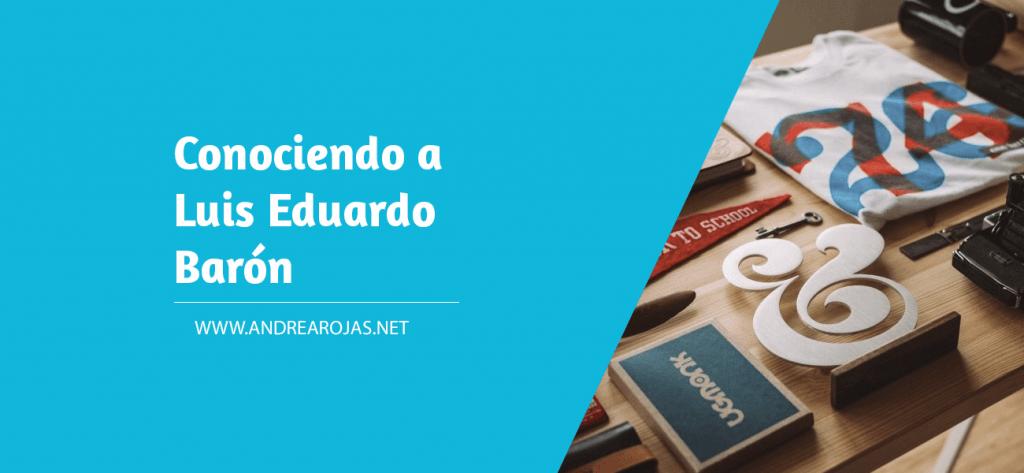 Conociendo a Luis Eduardo Barón